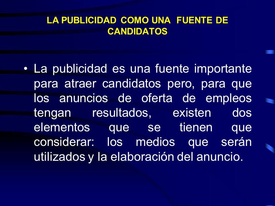 LA PUBLICIDAD COMO UNA FUENTE DE CANDIDATOS La publicidad es una fuente importante para atraer candidatos pero, para que los anuncios de oferta de emp