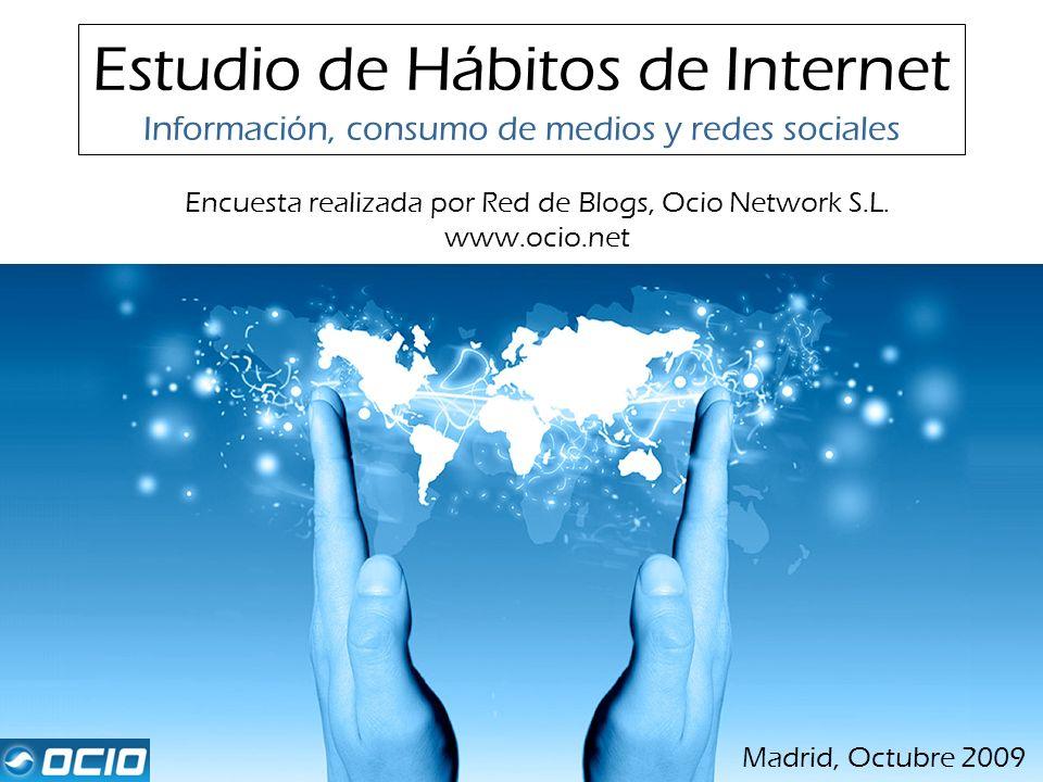 Estudio de Hábitos de Internet Información, consumo de medios y redes sociales Encuesta realizada por Red de Blogs, Ocio Network S.L. www.ocio.net Mad