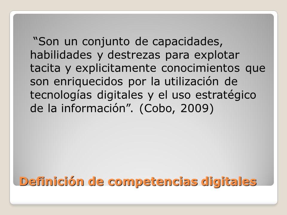 Definición de competencias digitales Son un conjunto de capacidades, habilidades y destrezas para explotar tacita y explicitamente conocimientos que s
