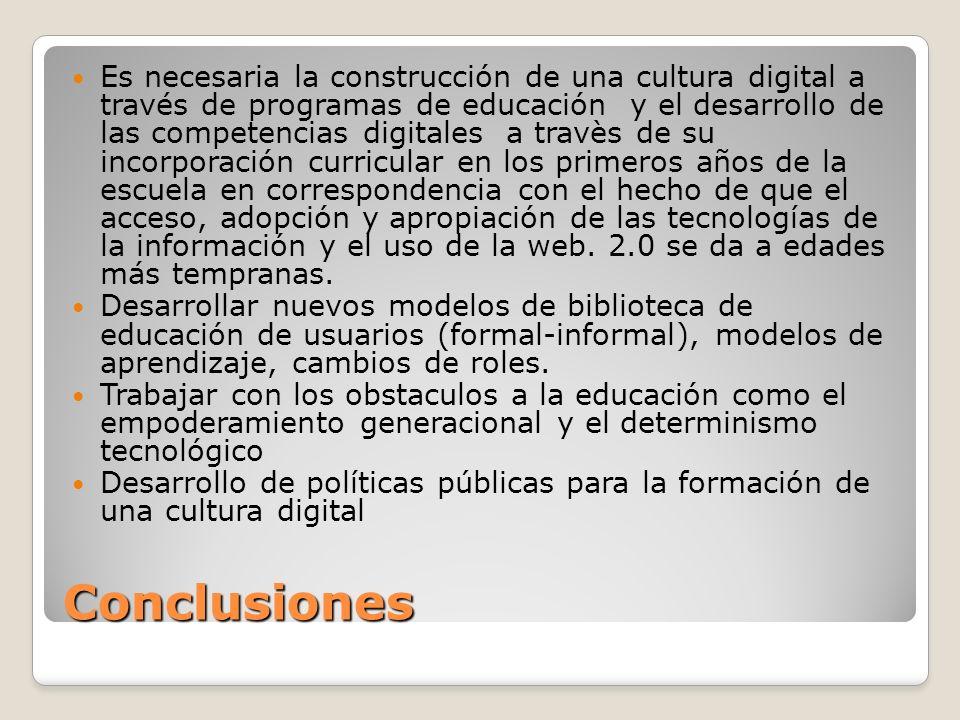 Conclusiones Es necesaria la construcción de una cultura digital a través de programas de educación y el desarrollo de las competencias digitales a tr