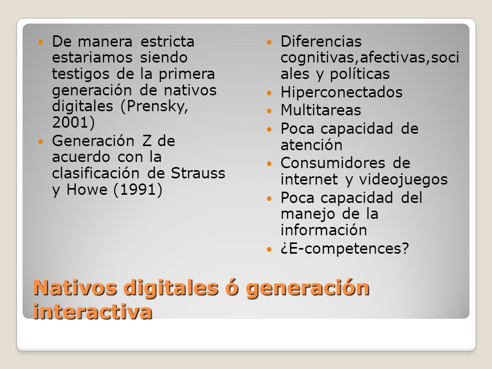 Nativos digitales ó generación interactiva De manera estricta estariamos siendo testigos de la primera generación de nativos digitales (Prensky, 2001)