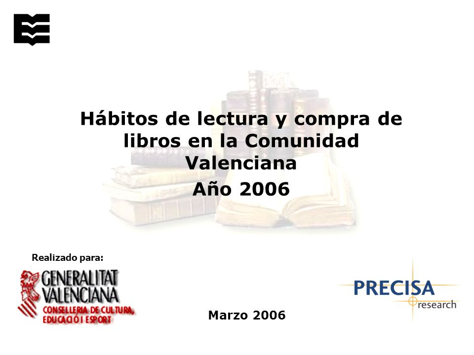 Realizado para: Marzo 2006 Hábitos de lectura y compra de libros en la Comunidad Valenciana Año 2006