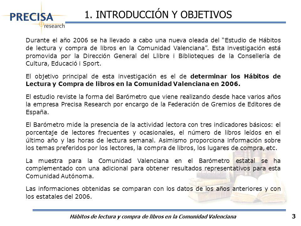 Hábitos de lectura y compra de libros en la Comunidad Valenciana 3 1. INTRODUCCIÓN Y OBJETIVOS Durante el año 2006 se ha llevado a cabo una nueva olea