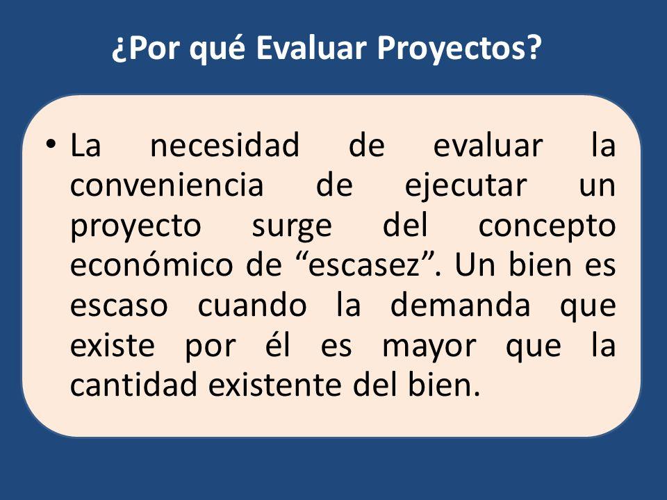La necesidad de evaluar la conveniencia de ejecutar un proyecto surge del concepto económico de escasez. Un bien es escaso cuando la demanda que exist