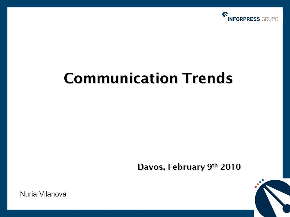 Communication Trends Davos, February 9 th 2010 Nuria Vilanova