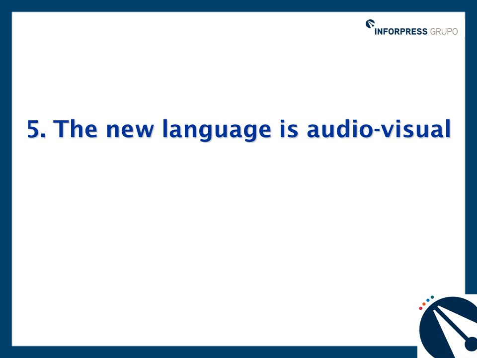 5. The new language is audio-visual
