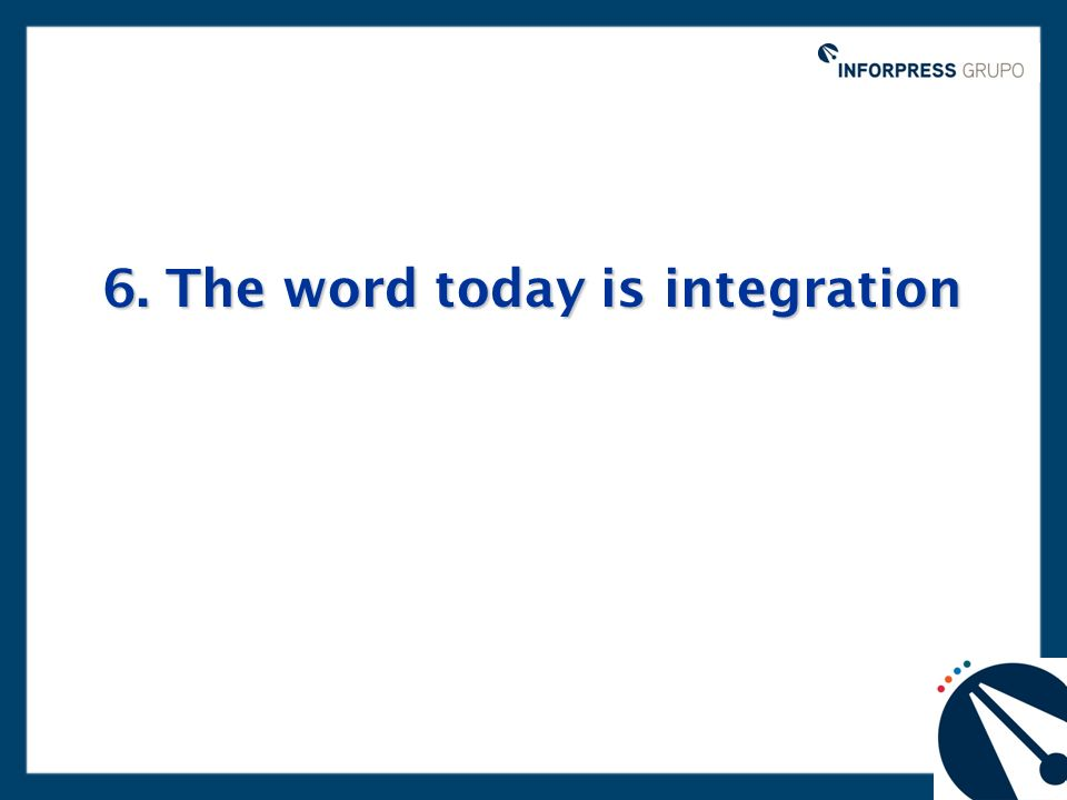 6. The word today is integration