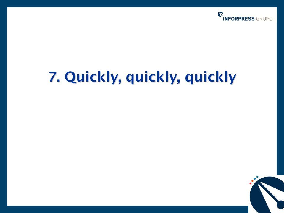 7. Quickly, quickly, quickly