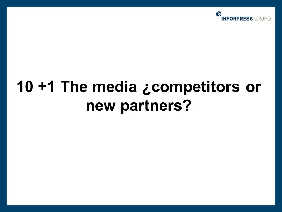 10 +1 The media ¿competitors or new partners?