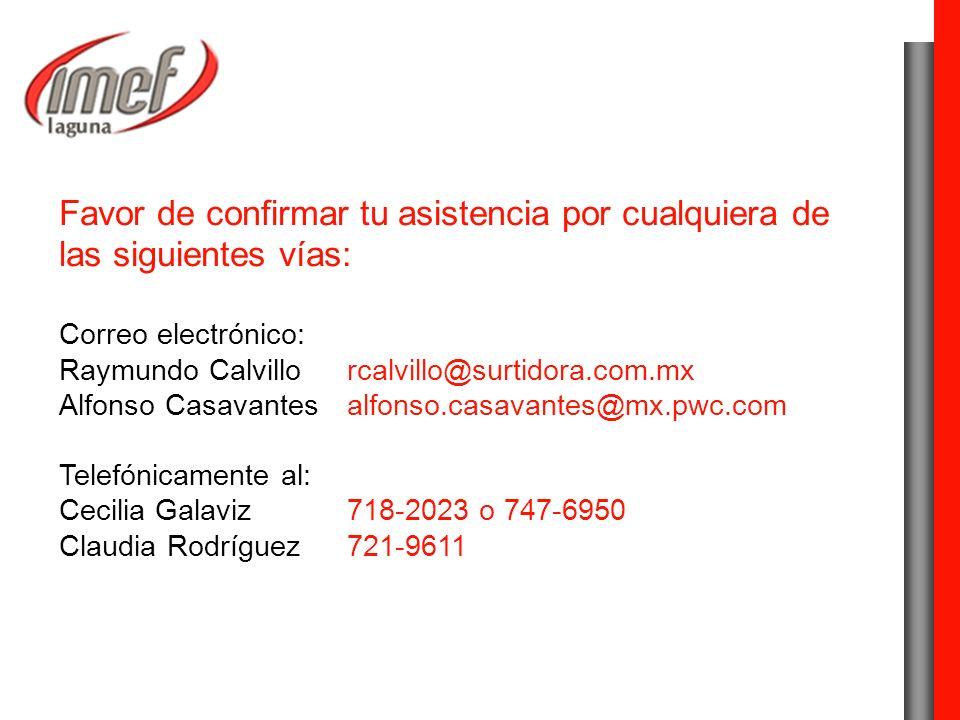 Favor de confirmar tu asistencia por cualquiera de las siguientes vías: Correo electrónico: Raymundo Calvillorcalvillo@surtidora.com.mx Alfonso Casavantesalfonso.casavantes@mx.pwc.com Telefónicamente al: Cecilia Galaviz718-2023 o 747-6950 Claudia Rodríguez721-9611