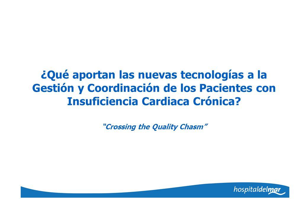 ¿Qué aportan las nuevas tecnologías a la Gestión y Coordinación de los Pacientes con Insuficiencia Cardiaca Crónica? Crossing the Quality Chasm