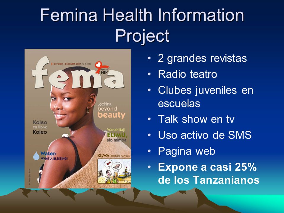 Femina Health Information Project 2 grandes revistas Radio teatro Clubes juveniles en escuelas Talk show en tv Uso activo de SMS Pagina web Expone a c