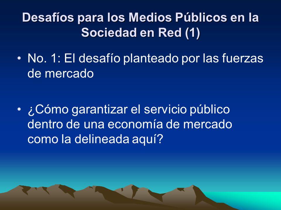 Desafíos para los Medios Públicos en la Sociedad en Red (1) No. 1: El desafío planteado por las fuerzas de mercado ¿Cómo garantizar el servicio públic
