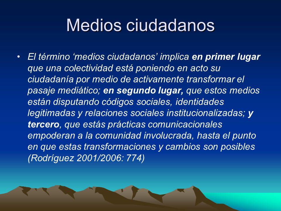 Medios ciudadanos El término medios ciudadanos implica en primer lugar que una colectividad está poniendo en acto su ciudadanía por medio de activamen