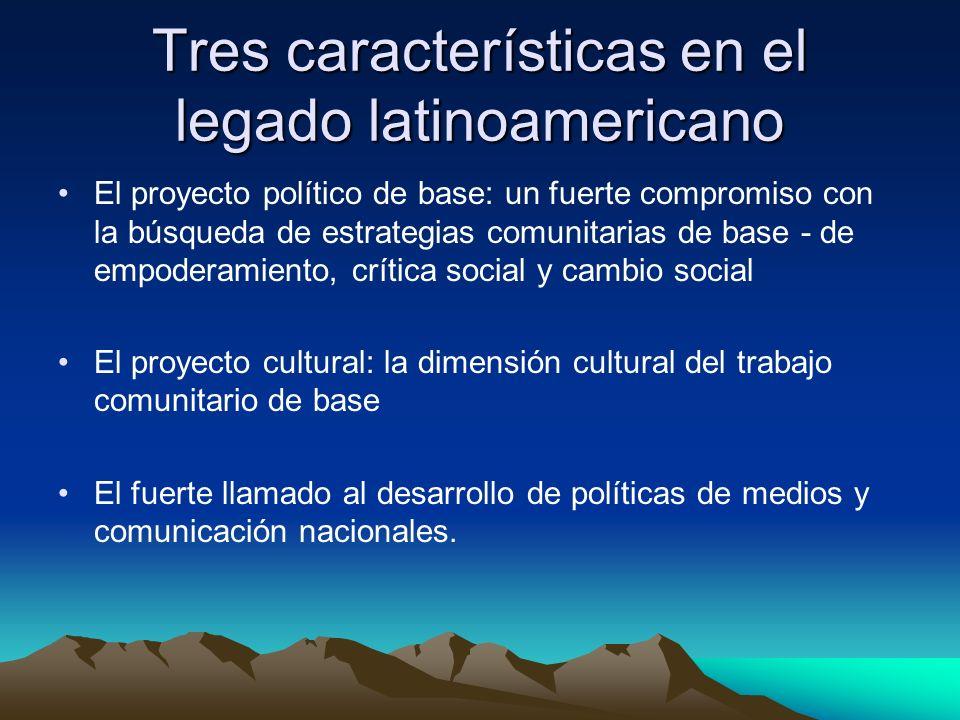Tres características en el legado latinoamericano El proyecto político de base: un fuerte compromiso con la búsqueda de estrategias comunitarias de ba