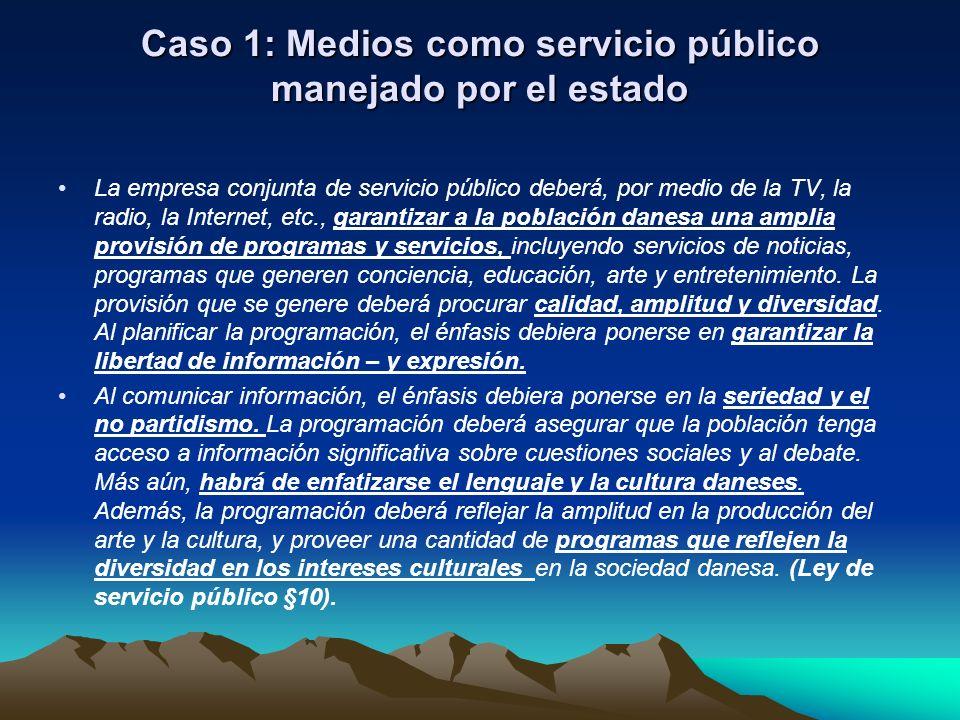 Caso 1: Medios como servicio público manejado por el estado La empresa conjunta de servicio público deberá, por medio de la TV, la radio, la Internet,