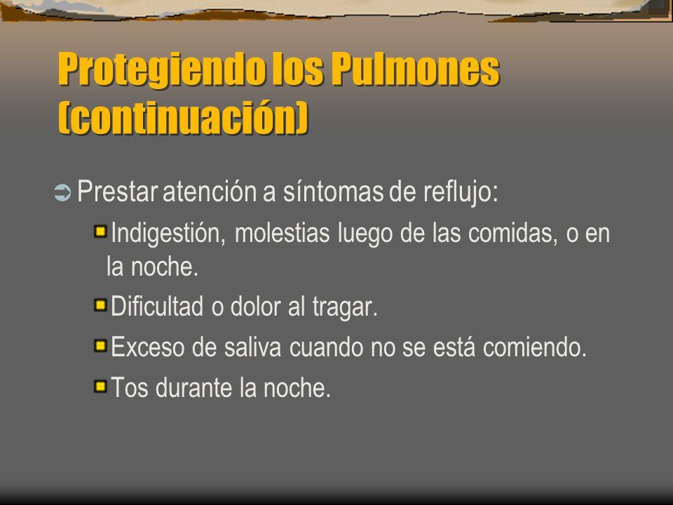 Protegiendo los Pulmones (continuación) Prestar atención a síntomas de reflujo: Indigestión, molestias luego de las comidas, o en la noche. Dificultad