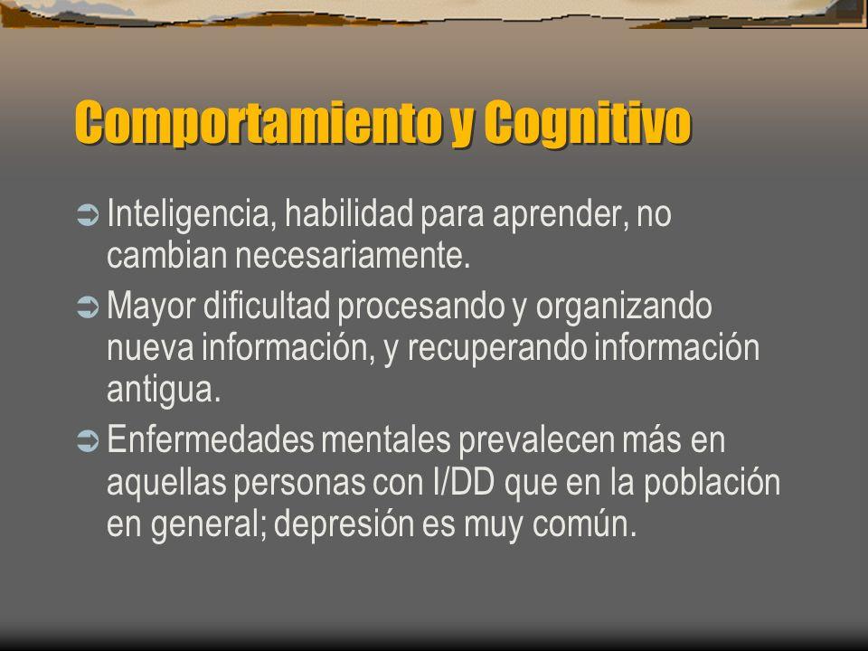 Comportamiento y Cognitivo Inteligencia, habilidad para aprender, no cambian necesariamente. Mayor dificultad procesando y organizando nueva informaci