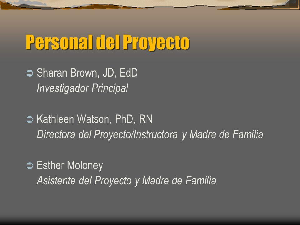 Personal del Proyecto Sharan Brown, JD, EdD Investigador Principal Kathleen Watson, PhD, RN Directora del Proyecto/Instructora y Madre de Familia Esth