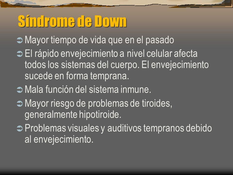 Síndrome de Down Mayor tiempo de vida que en el pasado El rápido envejecimiento a nivel celular afecta todos los sistemas del cuerpo. El envejecimient