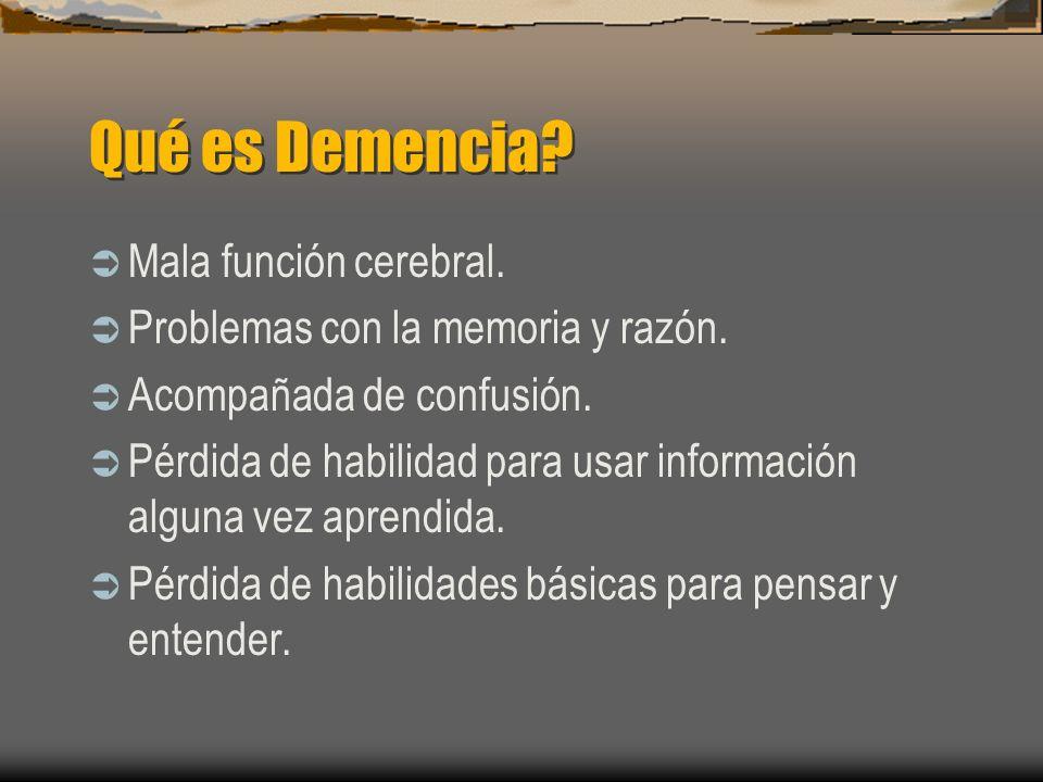 Qué es Demencia? Mala función cerebral. Problemas con la memoria y razón. Acompañada de confusión. Pérdida de habilidad para usar información alguna v