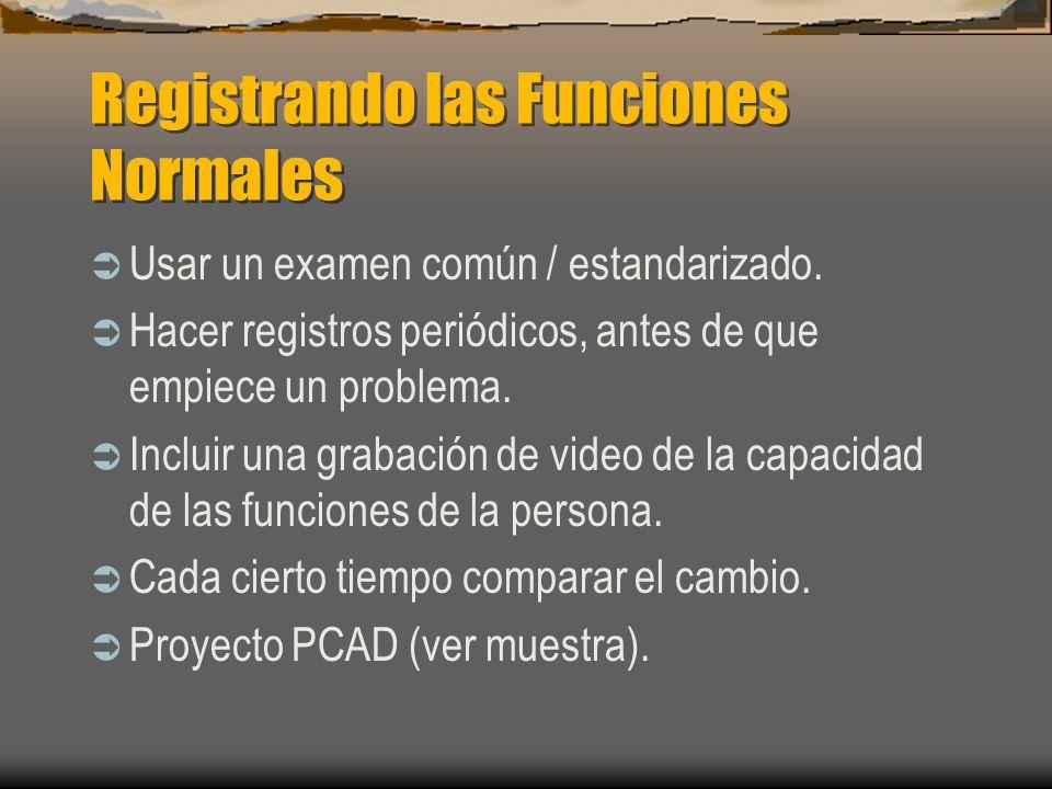 Registrando las Funciones Normales Usar un examen común / estandarizado. Hacer registros periódicos, antes de que empiece un problema. Incluir una gra