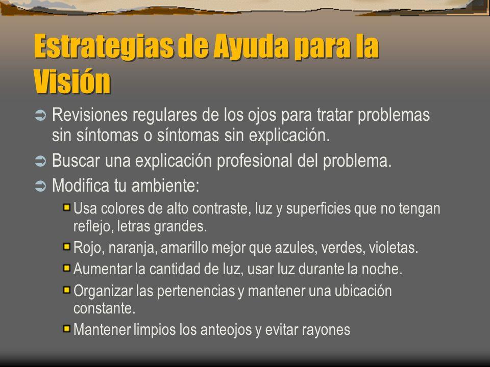 Estrategias de Ayuda para la Visión Revisiones regulares de los ojos para tratar problemas sin síntomas o síntomas sin explicación. Buscar una explica