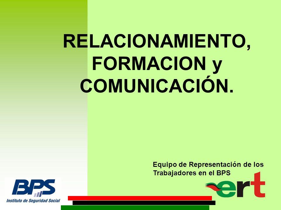 RELACIONAMIENTO, FORMACION y COMUNICACIÓN. Equipo de Representación de los Trabajadores en el BPS