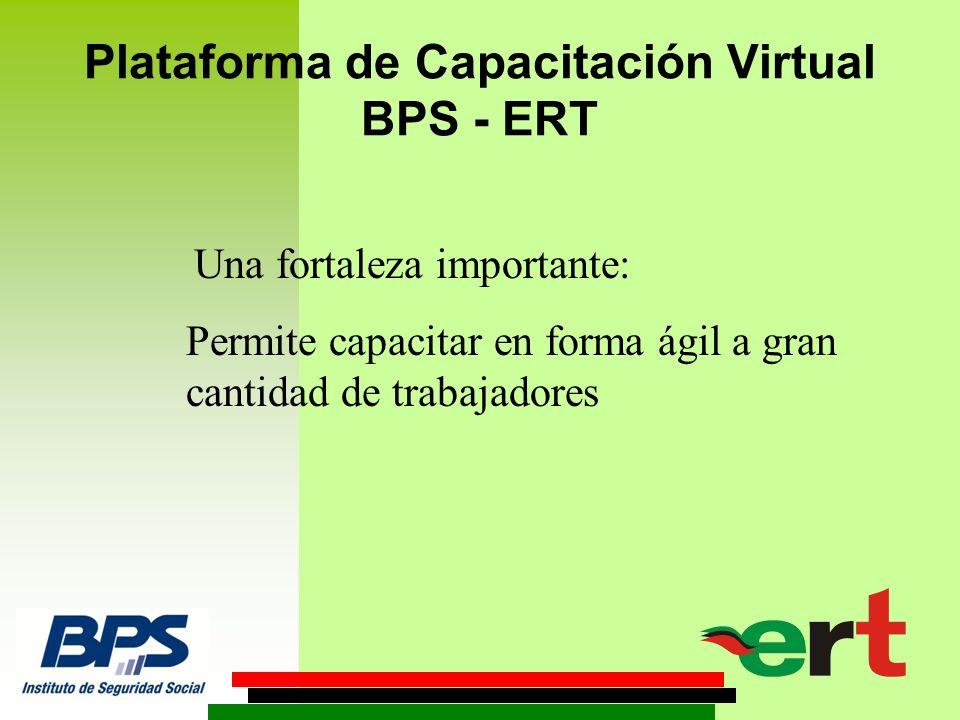 Plataforma de Capacitación Virtual BPS - ERT Una fortaleza importante: Permite capacitar en forma ágil a gran cantidad de trabajadores