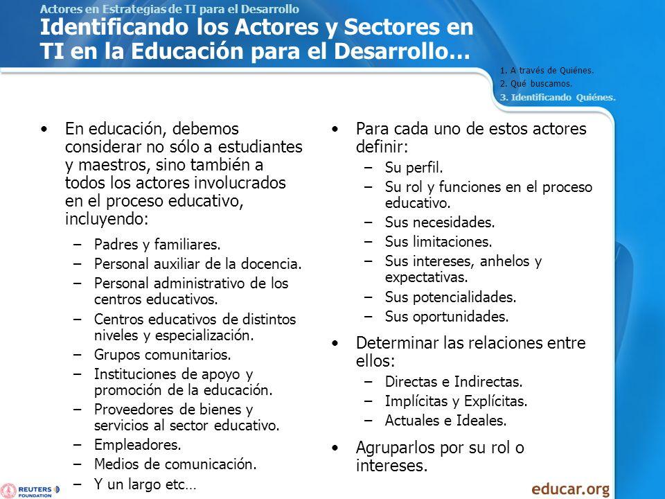 Actores en Estrategias de TI para el Desarrollo Identificando los Actores y Sectores en TI en la Educación para el Desarrollo… En educación, debemos c