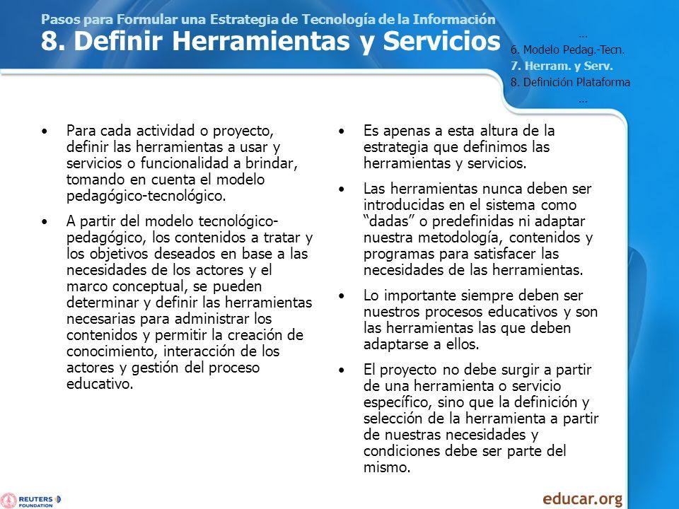 Pasos para Formular una Estrategia de Tecnología de la Información 8. Definir Herramientas y Servicios Para cada actividad o proyecto, definir las her