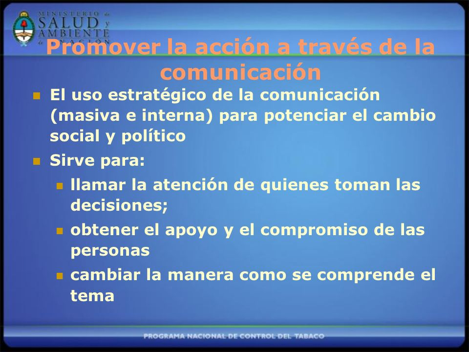 Promover la acción a través de la comunicación El uso estratégico de la comunicación (masiva e interna) para potenciar el cambio social y político Sir