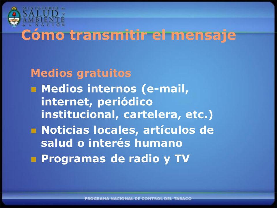 Cómo transmitir el mensaje Medios gratuitos Medios internos (e-mail, internet, periódico institucional, cartelera, etc.) Noticias locales, artículos d
