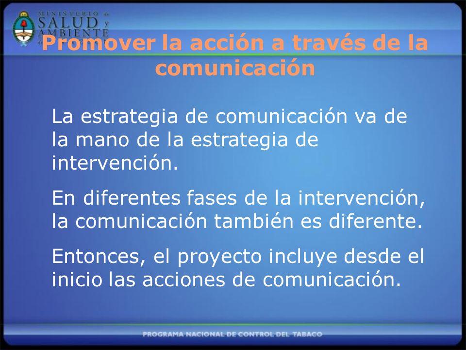 La estrategia de comunicación va de la mano de la estrategia de intervención. En diferentes fases de la intervención, la comunicación también es difer