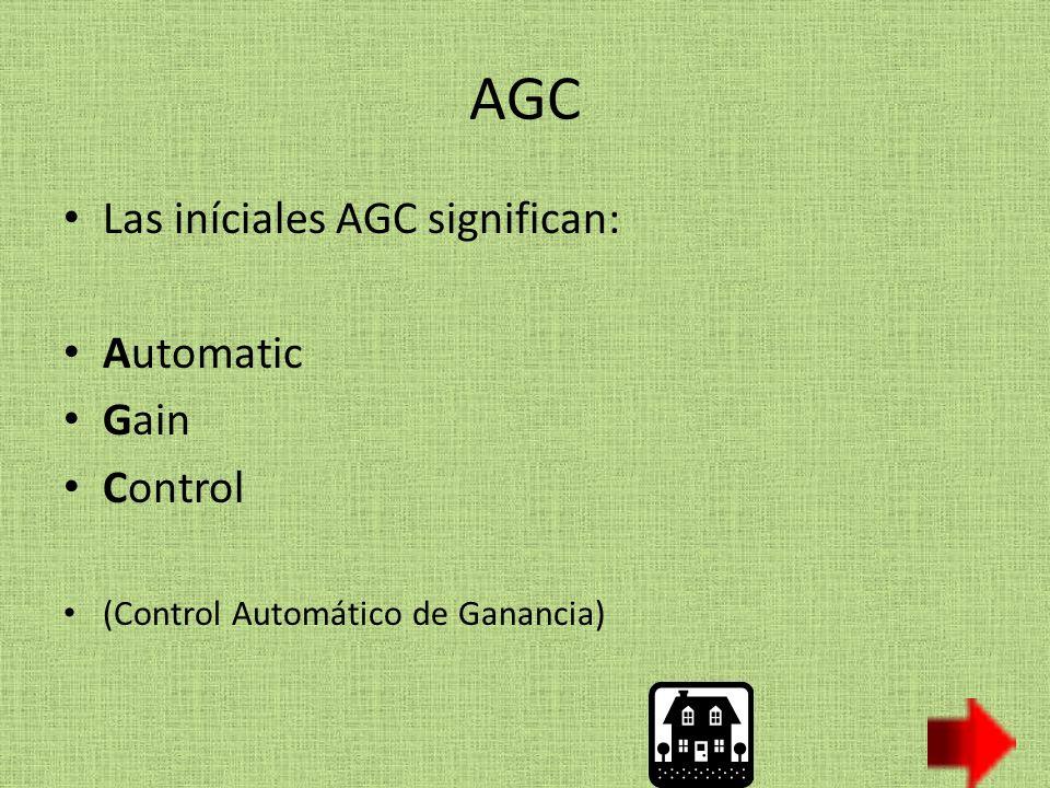 AGC Las iníciales AGC significan: Automatic Gain Control (Control Automático de Ganancia)