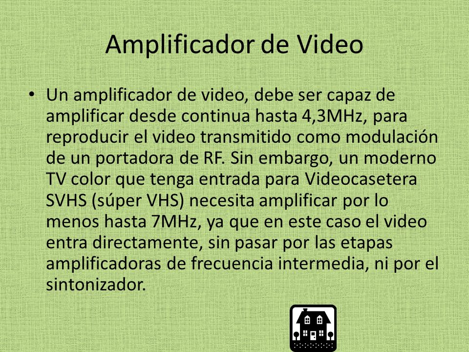 Amplificador de Video Un amplificador de video, debe ser capaz de amplificar desde continua hasta 4,3MHz, para reproducir el video transmitido como mo
