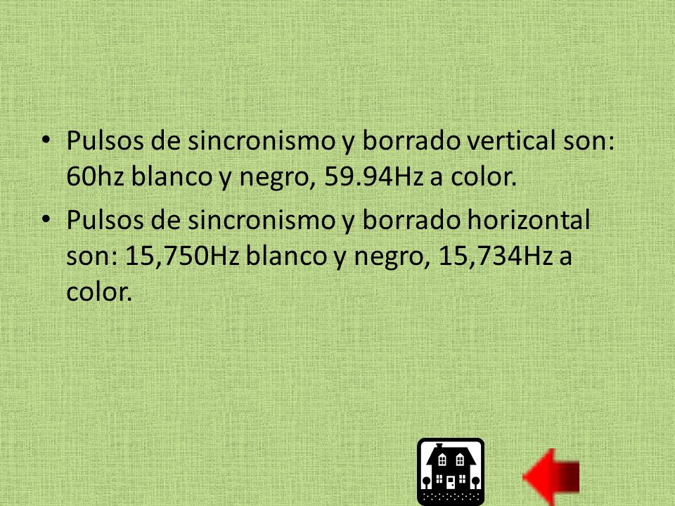 Pulsos de sincronismo y borrado vertical son: 60hz blanco y negro, 59.94Hz a color. Pulsos de sincronismo y borrado horizontal son: 15,750Hz blanco y