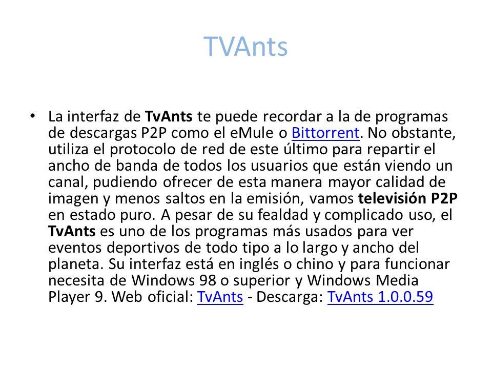 TVAnts La interfaz de TvAnts te puede recordar a la de programas de descargas P2P como el eMule o Bittorrent.