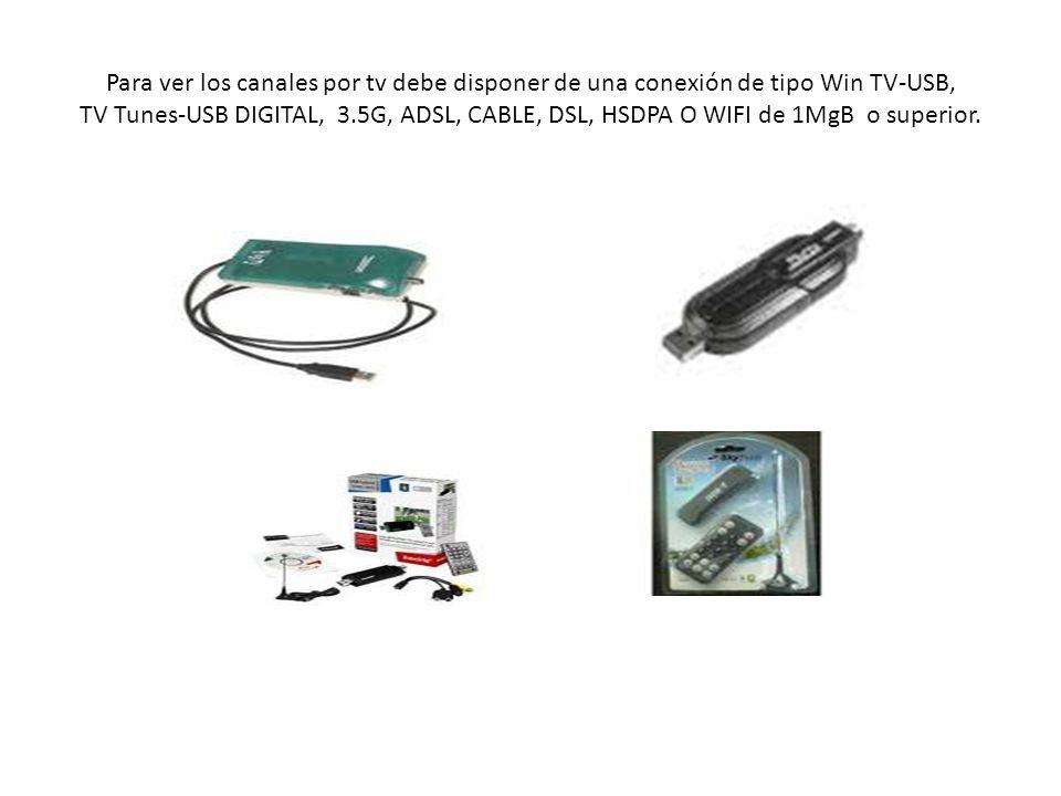 Para ver los canales por tv debe disponer de una conexión de tipo Win TV-USB, TV Tunes-USB DIGITAL, 3.5G, ADSL, CABLE, DSL, HSDPA O WIFI de 1MgB o superior.
