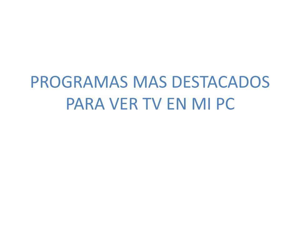 PROGRAMAS MAS DESTACADOS PARA VER TV EN MI PC