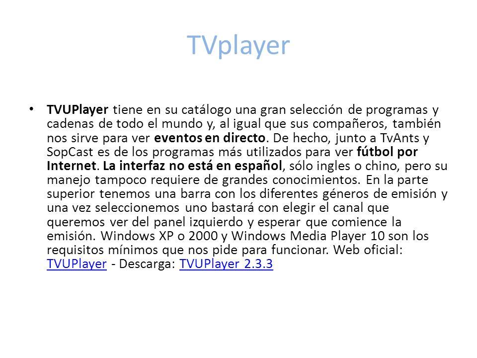 TVplayer TVUPlayer tiene en su catálogo una gran selección de programas y cadenas de todo el mundo y, al igual que sus compañeros, también nos sirve para ver eventos en directo.