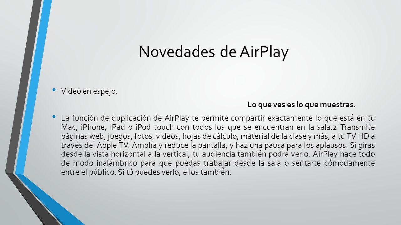 Novedades de AirPlay Video en espejo. Lo que ves es lo que muestras. La función de duplicación de AirPlay te permite compartir exactamente lo que está