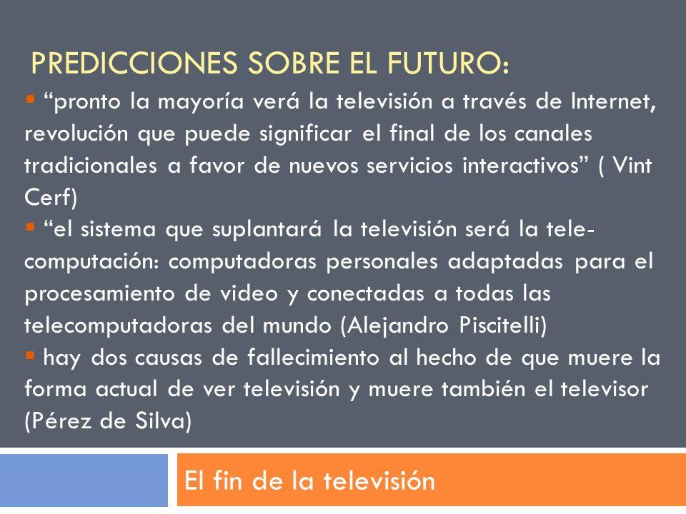 PREDICCIONES SOBRE EL FUTURO: El fin de la televisión pronto la mayoría verá la televisión a través de Internet, revolución que puede significar el fi