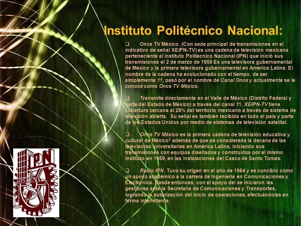 Instituto Politécnico Nacional: Once TV México. (Con sede principal de transmisiones en el indicativo de señal XEIPN-TV) es una cadena de televisión m