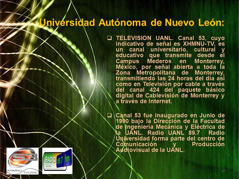 Universidad Autónoma de Nuevo León: TELEVISION UANL. Canal 53, cuyo indicativo de señal es XHMNU-TV, es un canal universitario, cultural y educativo q