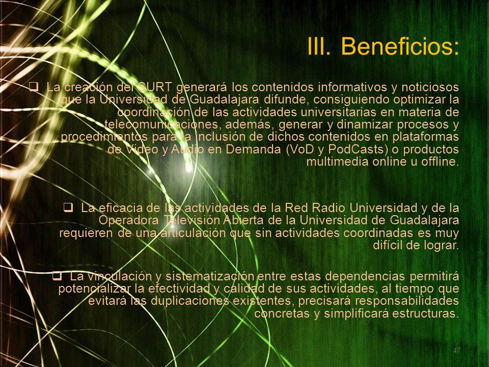 III. Beneficios: La creación del SURT generará los contenidos informativos y noticiosos que la Universidad de Guadalajara difunde, consiguiendo optimi