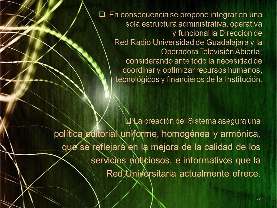 En consecuencia se propone integrar en una sola estructura administrativa, operativa y funcional la Dirección de Red Radio Universidad de Guadalajara