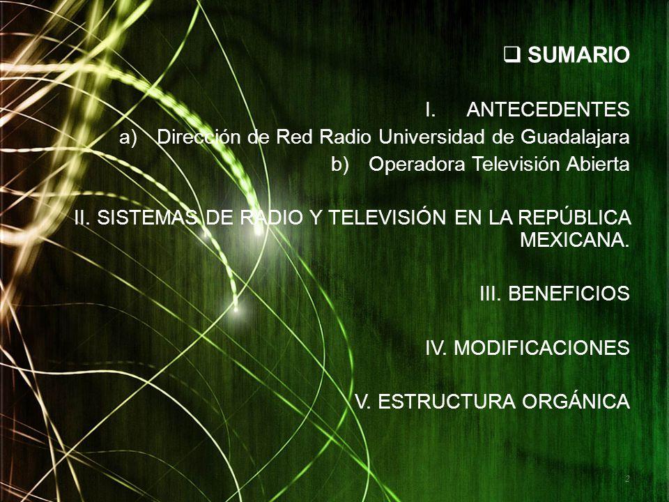 SUMARIO I.ANTECEDENTES a)Dirección de Red Radio Universidad de Guadalajara b)Operadora Televisión Abierta II. SISTEMAS DE RADIO Y TELEVISIÓN EN LA REP