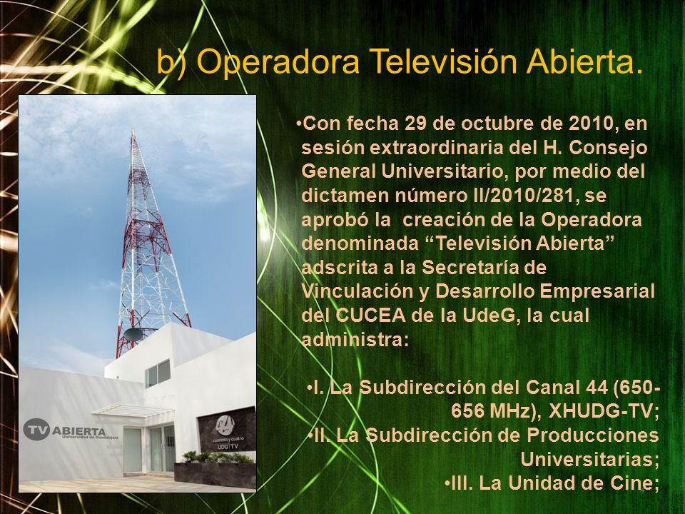 b) Operadora Televisión Abierta. Con fecha 29 de octubre de 2010, en sesión extraordinaria del H. Consejo General Universitario, por medio del dictame