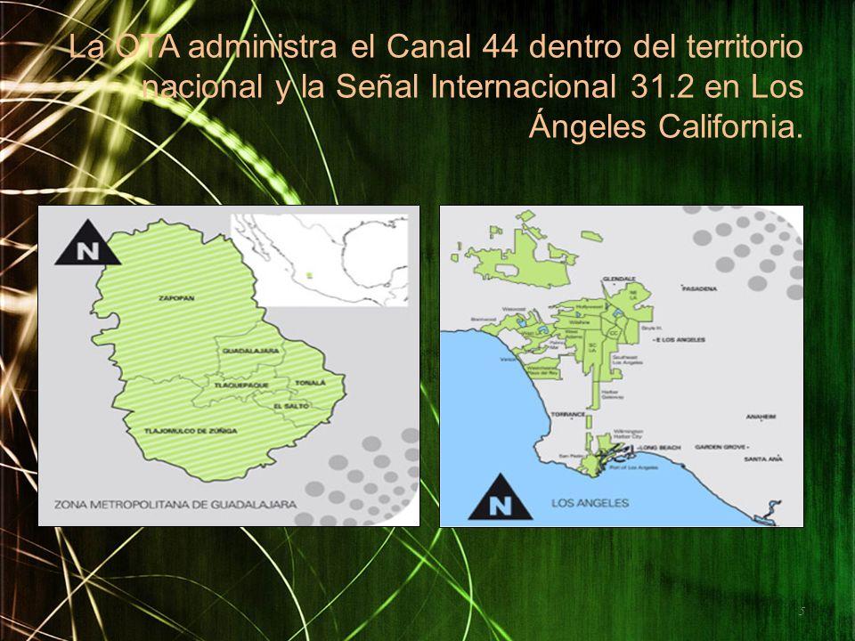 La OTA administra el Canal 44 dentro del territorio nacional y la Señal Internacional 31.2 en Los Ángeles California. 5